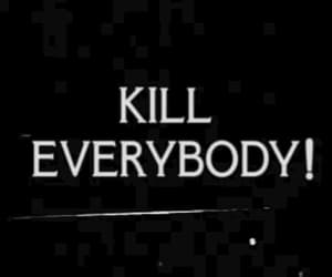 kill, gif, and everybody image