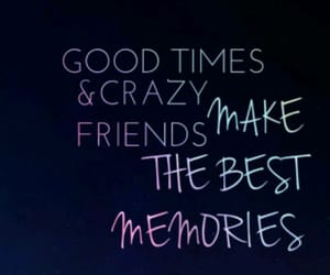 crazy, memories, and friends image