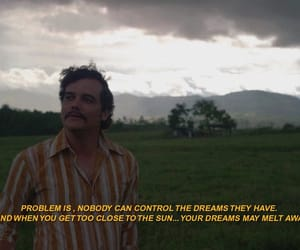 dreams, hope, and pablo escobar image