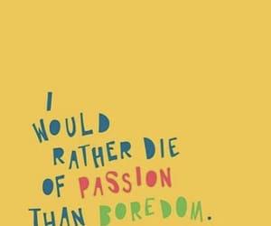 boredom, passion, and quote image