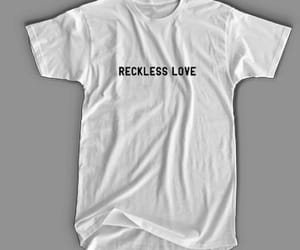 reckless love t-shirt image