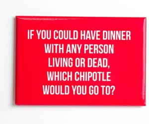 chipotle, dinner, and magnet image