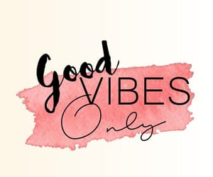 good, only, and vibes image