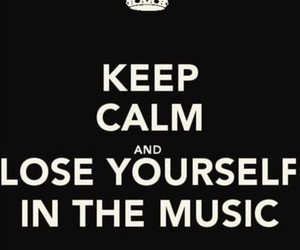 music, keep calm, and lose image