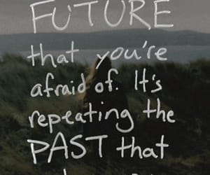 afraid, past, and quotes image