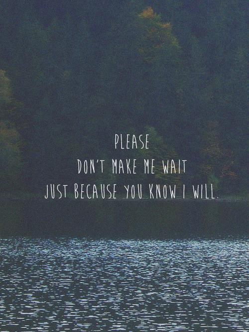 Quotes About Waiting Too Long For Someone Tvroxx