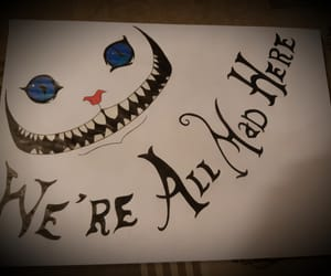 Cheshire cat, draw, and we're all mad here image