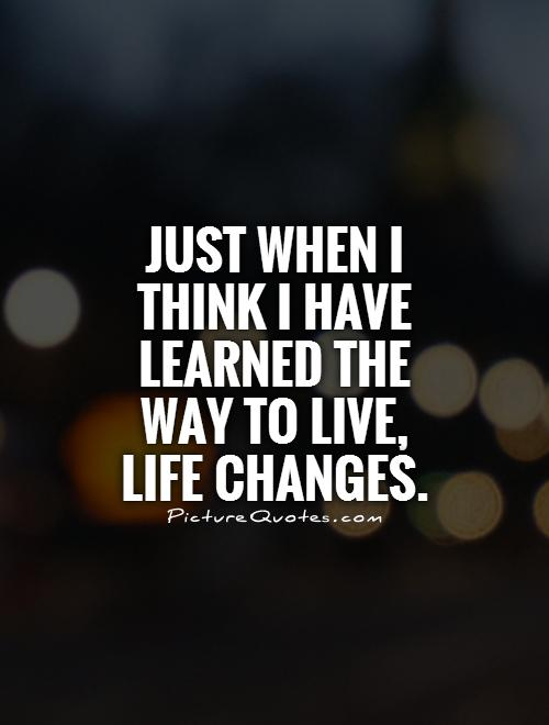 Love Life Quotes About Change: Life Changes On We Heart It
