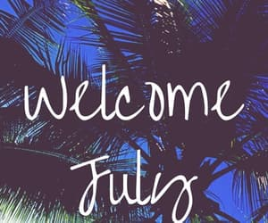welcome july, welcome july photos, and welcome july images image