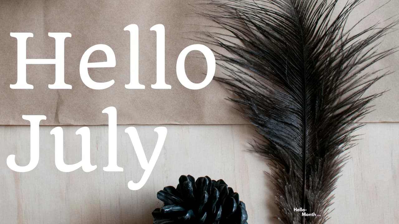 hello july, welcome july, and july image