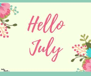 month of july, july quotes, and hello july quotes image