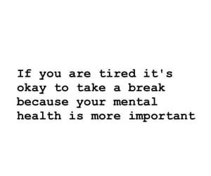 break, quote, and tired image