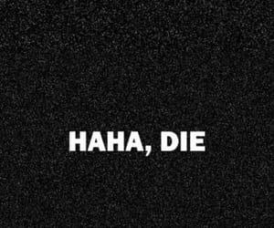 die, grunge, and haha image