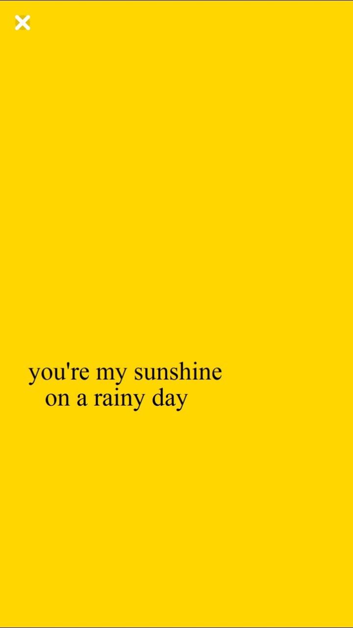You Re My Sunshine On My Rainy Day Yellow Wallpaper