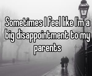 disappointment, me, and my parents image