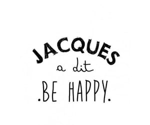 quotes, happy, and jacques a dit image