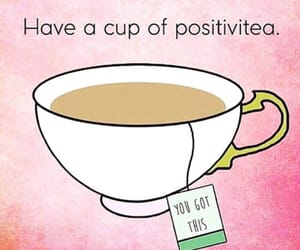 tea, positive, and positivity image