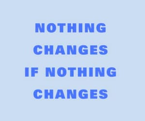 change, nothing, and quote image