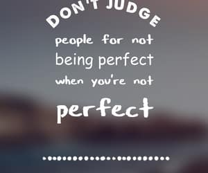 perfection, quotes, and don't judge image