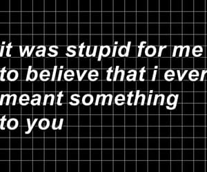 sad, quotes, and stupid image