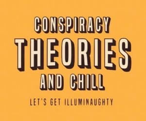 chill, theories, and Conspiracy theories image