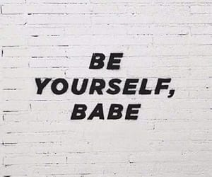 quotes, babe, and be yourself image