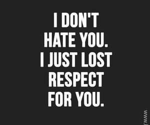quotes, respect, and hate image