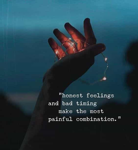 """Honest feelings and bad timing make the most painful combination."""""""
