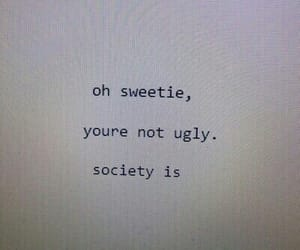 quotes, ugly, and society image