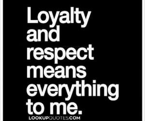respect, loyalty, and everything image