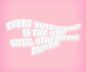 every boyfriend, the one, and until proven otherwise image