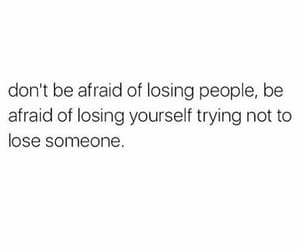 afraid, losing people, and losing yourself image