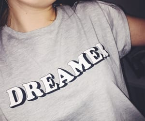 Dream, dreamer, and t-shirt image