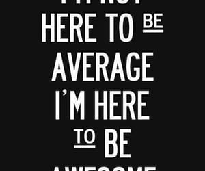 average, awesome, and quote image