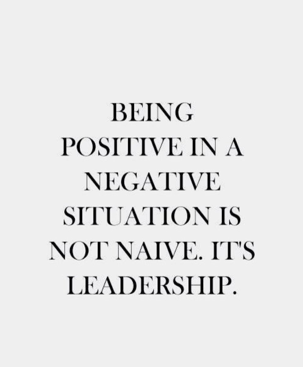 Being a positive in a negative situation is not naive. It\'s ...