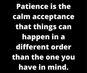 patience, different order, and calm acceptance image