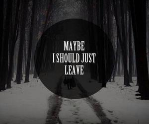 leave, sad, and quotes image