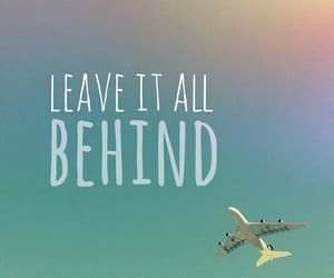 leave, travel, and behind image