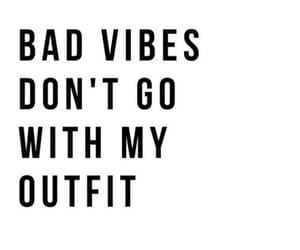 don't go, bad vibes, and my outfit image