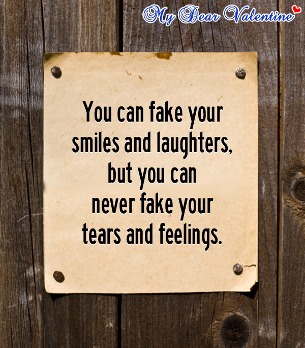 You Can Fake Your Smiles Picture Quotes Mydearvalentinecom