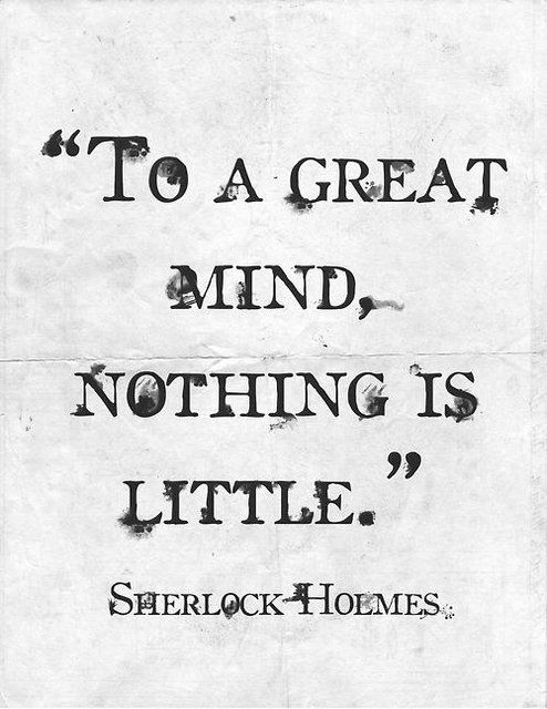 To A Great Mind Nothing Is Little Sherlock Holmes