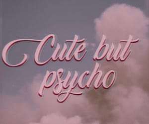 Psycho, cute but psycho, and cute image