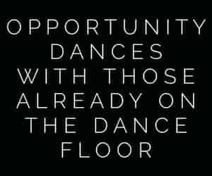 opportunity, quotes, and dance image