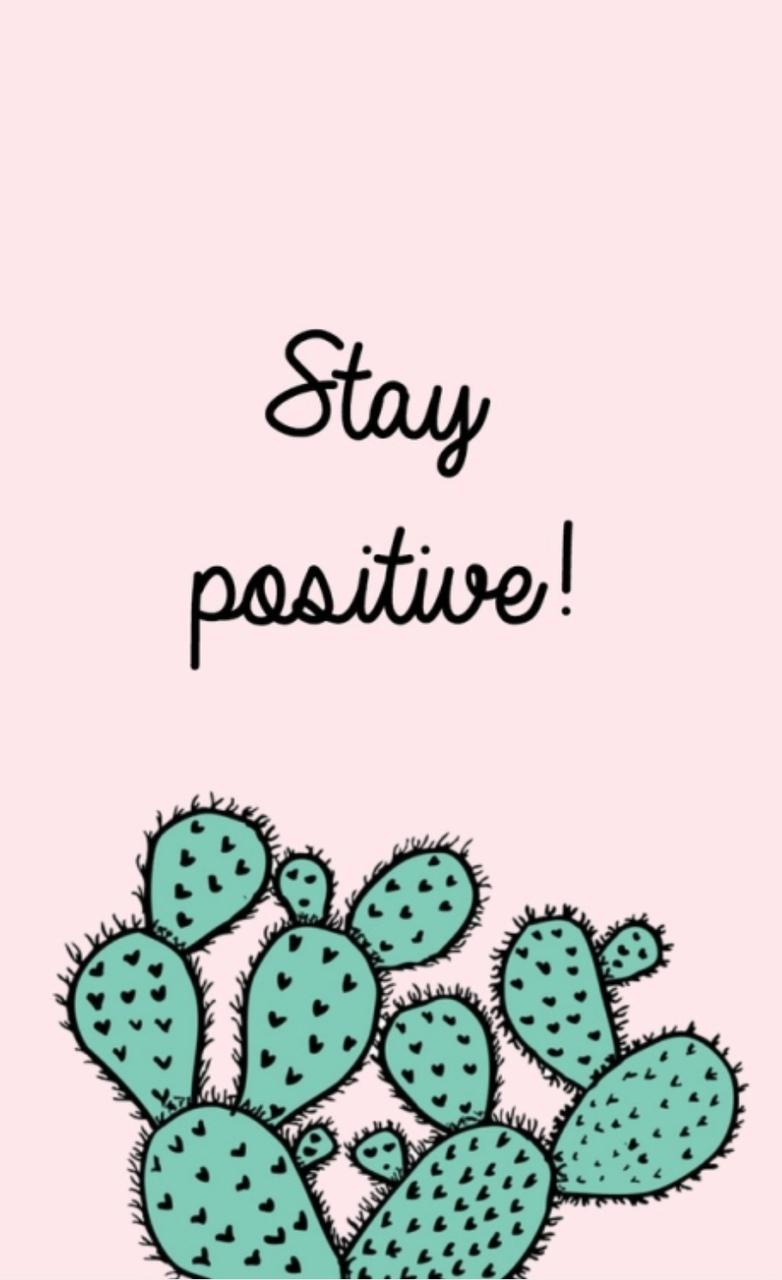 always stay positive lovely 🌵 on we heart it