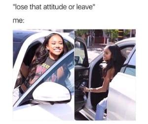 attitude, laugh, and leave image