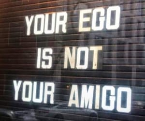 ego, amigo, and quotes image