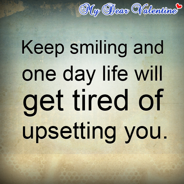 Keep Smiling And One Day Life Will | Picture Quotes | Mydearvalentine.com