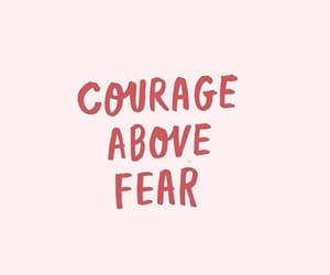 courage, fear, and inspirational image