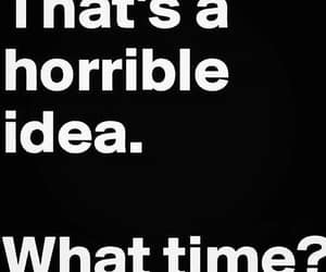 horrible, time, and idea image