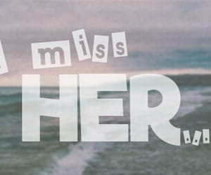 her, i miss her, and missing image